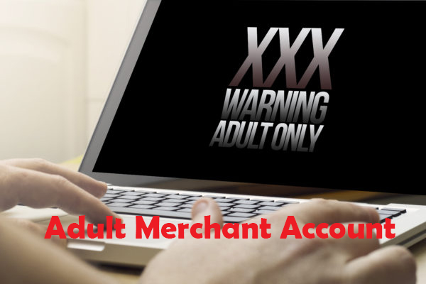 Adult Merchant Accounts: Everything You Should Know
