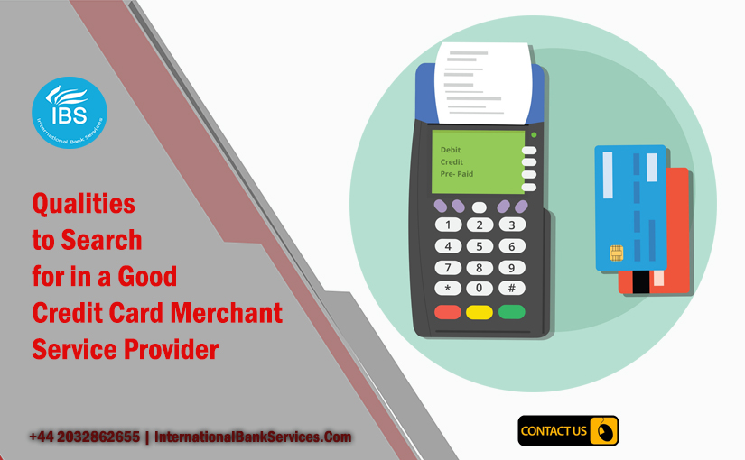 5 Qualities to Search for in a Good Credit Card Merchant Service Provider