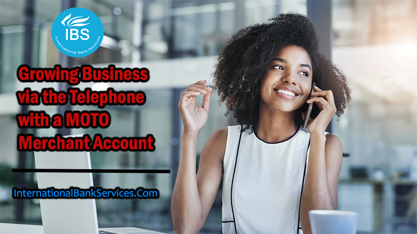 Growing Business via the Telephone with a MOTO Merchant Account