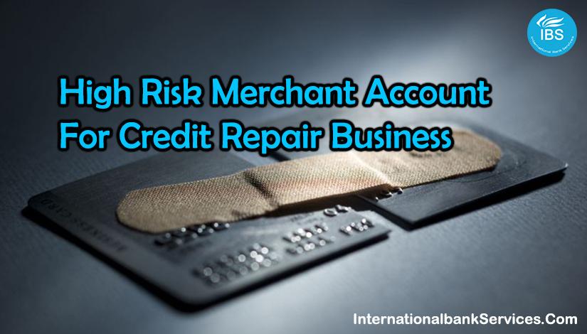 High Risk Merchant Account for Credit Repair Business