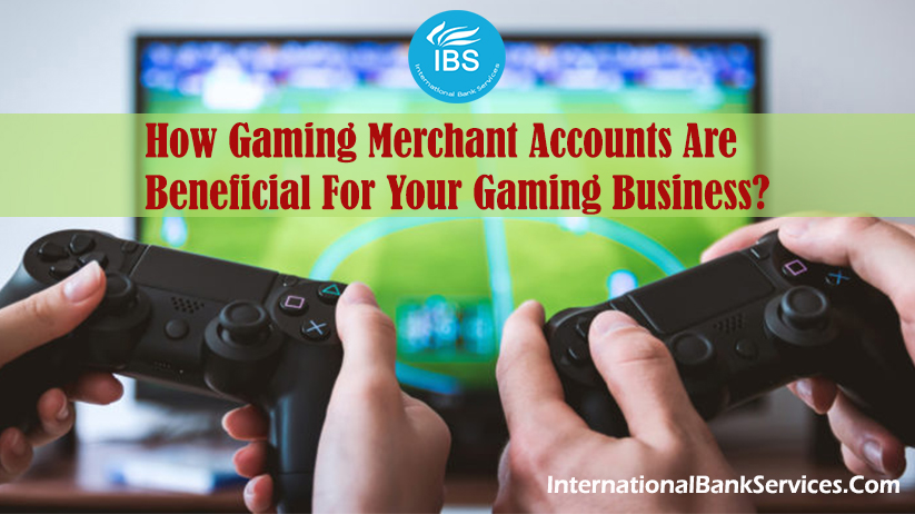 How Gaming Merchant Accounts Are Beneficial For Your Gaming Business