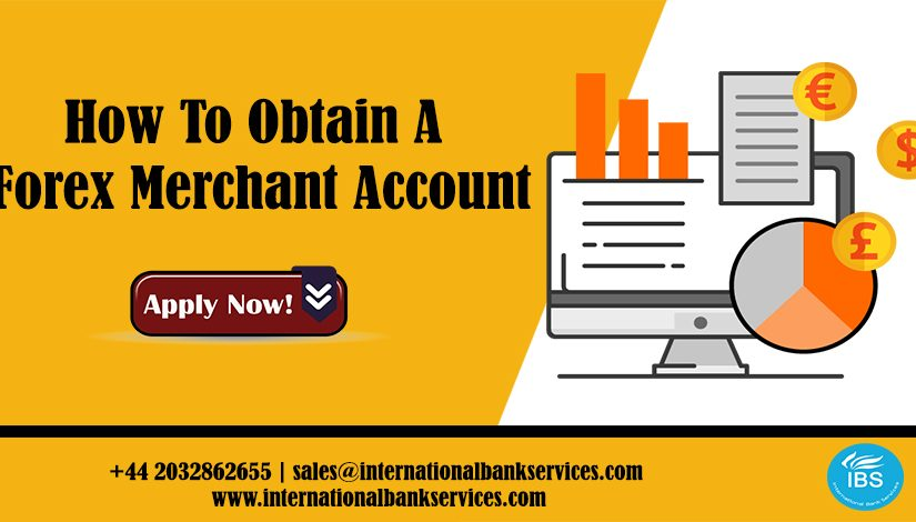 How To Obtain A Forex Merchant Account?