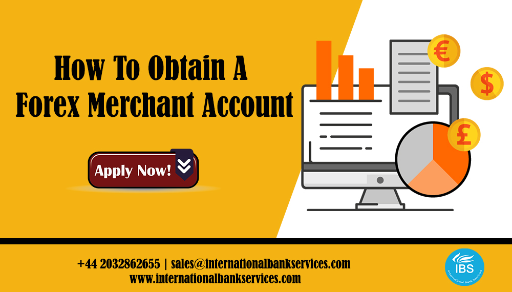 How To Obtain A Forex Merchant Account