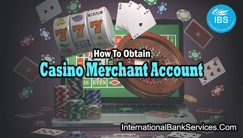 How To Obtain Casino Merchant Account Solutions?