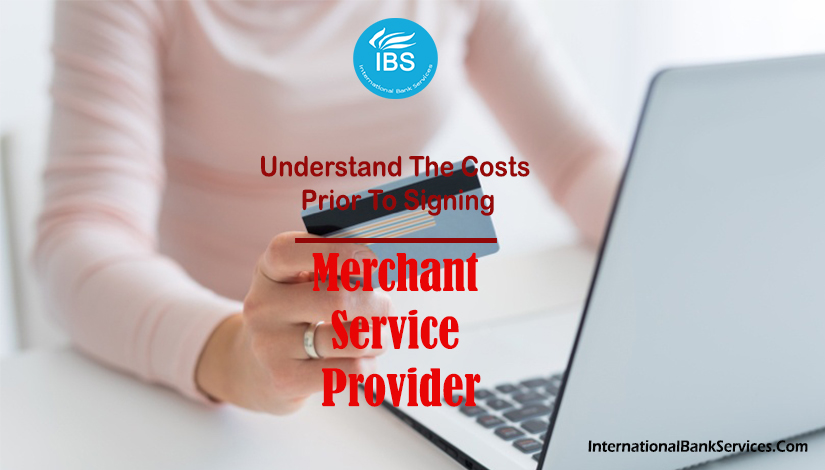 Merchant Service Provider Understand The Costs Prior To Signing