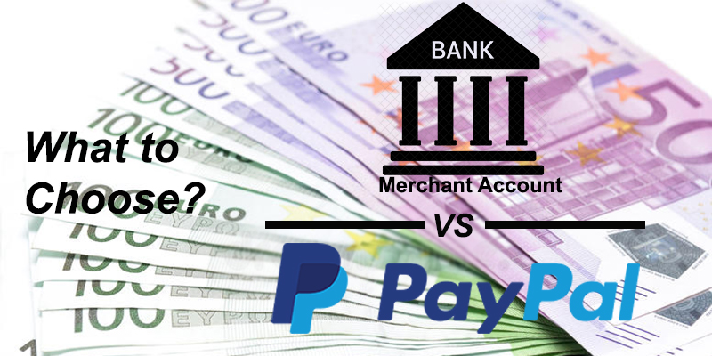 How To Choose Between A Merchant Account And Paypal For Your Business