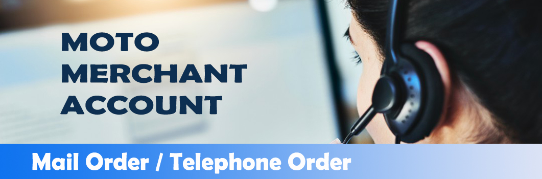 MOTO (Mail Order & Telephone Order) Merchant Account